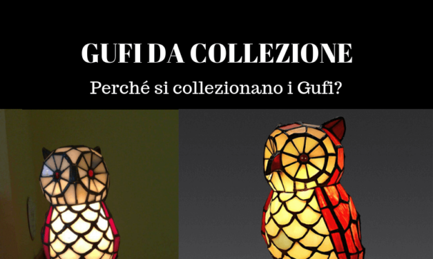 Gufi da Collezione: perché si collezionano i Gufi? Perché parlo di Gufi in un blog di Lampade Tiffany?