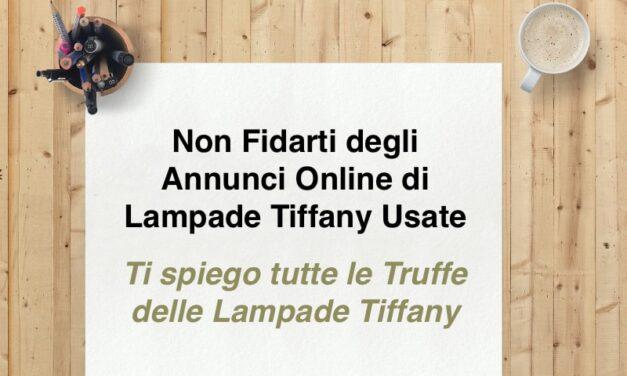 PERCHÈ NON DEVI FIDARTI DEGLI ANNUNCI DI LAMPADE TIFFANY (USATE) IN VENDITA ONLINE